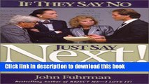 Ebook If They Say No, Just Say Next!: 24 Secrets for Going Through the Noes to Get the Yeses Full