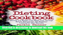 Ebook Dieting Cookbook: Dieting and Weight Loss Made Easy Through Simple Recipes for the Beginner