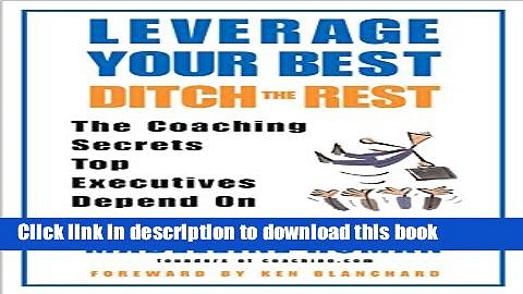 Books Leverage Your Best, Ditch the Rest: The Coaching Secrets Top Executives Depend On Full
