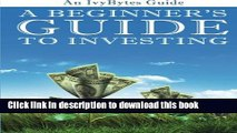 Books A Beginner s Guide to Investing: How to Grow Your Money the Smart and Easy Way Full Online