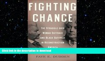READ book  Fighting Chance: The Struggle over Woman Suffrage and Black Suffrage in Reconstruction