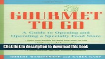 Books Gourmet to Go: A Guide to Opening and Operating a Specialty Food Store Free Download