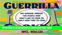Ebook Guerrilla Cooking: The Survival Manual for People Who Don t Like to Cook or Don t Have Time