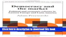 Books Democracy and the Market: Political and Economic Reforms in Eastern Europe and Latin America