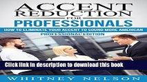 Books Accent Reduction For Professionals: How to Eliminate Your Accent to Sound More American Free