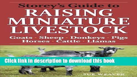 Books Storey s Guide to Raising Miniature Livestock: Goats, Sheep, Donkeys, Pigs, Horses, Cattle,