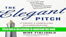 Ebook The Elegant Pitch: Create a Compelling Recommendation, Build Broad Support, and Get it