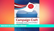 READ book  Campaign Craft: The Strategies, Tactics, and Art of Political Campaign Management, 5th
