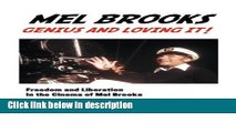 Ebook Mel Brooks: Genius and Loving It: Freedom and Liberation in the Cinema of Mel Brooks Full