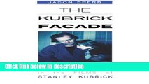 Ebook The Kubrick Facade: Faces and Voices in the Films of Stanley Kubrick Full Download
