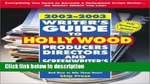 Ebook Writer s Guide to Hollywood Producers, Directors, and Screenwriter s Agents, 2002-2003: Who