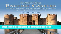 [Read PDF] Exploring English Castles: Evocative, Romantic, and Mysterious True Tales of the Kings