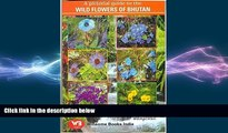 FREE PDF  A Pictoral Guide to the Wild Flowers of Bhutan  BOOK ONLINE