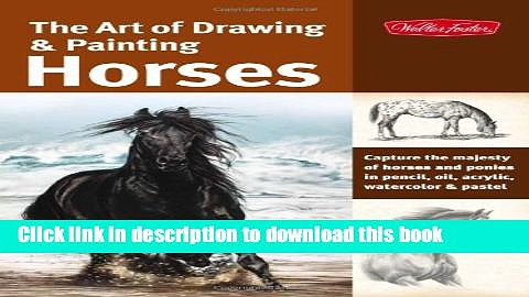 Read The Art of Drawing   Painting Horses: Capture the majesty of horses and ponies in pencil,