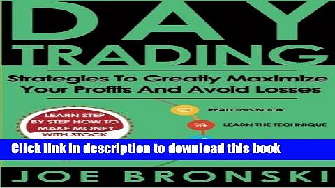 [Read PDF] Day Trading: Strategies To Greatly Maximize Your Profits And Avoid Losses (Day Trading