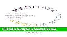 Ebook Meditate Your Weight: A 21-Day Retreat to Optimize Your Metabolism and Feel Great Full Online