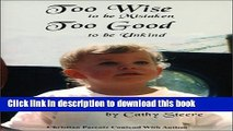 Ebook Too Wise To Be Mistaken, Too Good To Be Unkind : Christian Parents Contend With Autism Free