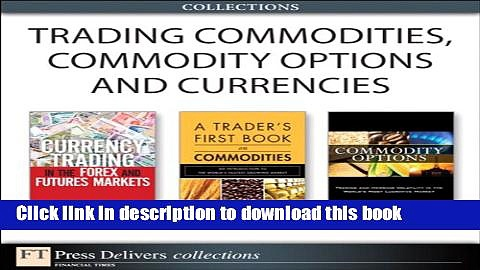 [Read PDF] Trading Commodities, Commodity Options and Currencies (Collection) Ebook Free