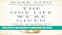 Ebook The One Life We re Given: Finding the Wisdom That Waits in Your Heart Free Online