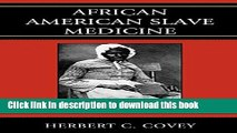 [Read PDF] African American Slave Medicine: Herbal and non-Herbal Treatments Download Free