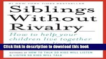Ebook Siblings Without Rivalry: How to Help Your Children Live Together So You Can Live Too Free