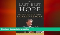 Free [PDF] Downlaod  The Last Best Hope: The Greatest Speeches of Ronald Reagan  DOWNLOAD ONLINE