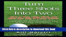 [Read PDF] Turn Three Shots Into Two: How to Putt, Chip, Pitch, and Blast Your Way to Lower Scores