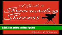 Ebook A Guide to Screenwriting Success: Writing for Film and Television Full Online