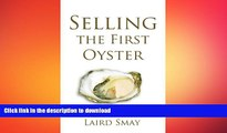 READ THE NEW BOOK Selling The First Oyster: From Selling Technology to Selling Transformation READ