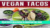 Ebook Vegan Tacos: Authentic and Inspired Recipes for Mexico s Favorite Street Food Free Online