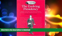 READ book  The Evolving Presidency: Addresses, Cases, Essays, Letters, Reports, Resolutions,