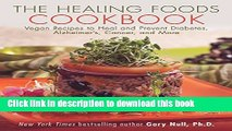 Ebook The Healing Foods Cookbook: Vegan Recipes to Heal and Prevent Diabetes, Alzheimer s, Cancer,