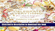 Ebook Celebrate Everything!: Fun Ideas to Bring Your Parties to Life Full Download