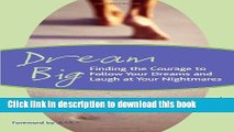 Ebook Dream Big: Finding the Courage to Follow Your Dreams and Laugh at Your Nightmares Full Online