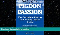 READ book  Pigeon Passion. the Complete Pigeon and Racing Pigeon Guide. READ ONLINE
