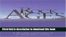PDF Download Rock of Ages A Worship and Songbook for Retirement