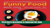Ebook Funny Food Made Easy: Creative, Fun,   Healthy Breakfasts, Lunches,   Snacks Full Online