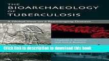 Download  The Bioarchaeology of Tuberculosis: A Global View on a Reemerging Disease  Online