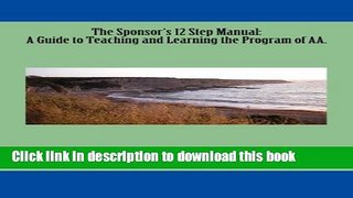 Ebook The Sponsor s 12 Step Manual A Guide to Teaching and L