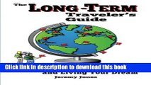 Ebook The Long-Term Traveler s Guide: Going Longer, Cheaper, and Living Your Dream Free Online