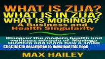Ebook What is Zija?  What is in Zija? What is Moringa? A Business and Health Singularity Full Online