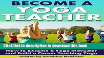 Ebook Become a Yoga Teacher: How to Become a Yoga Instructor and Build a Career Teaching Yoga Free