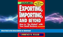 READ THE NEW BOOK Exporting, Importing, and Beyond (Adams Expert Advice for Small Business) FREE