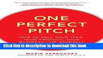 Ebook One Perfect Pitch: How to Sell Your Idea, Your Product, Your Business--or Yourself: How to