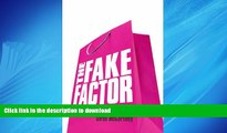 READ PDF The Fake Factor: Why We Love Brands but Buy Fakes READ EBOOK