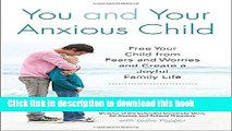 Ebook You and Your Anxious Child: Free Your Child from Fears and Worries and Create a Joyful