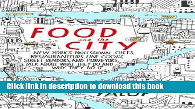 Books Food and the City: New York s Professional Chefs, Restaurateurs, Line Cooks, Street Vendors,