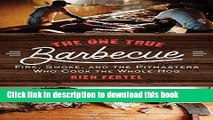 Ebook The One True Barbecue: Fire, Smoke, and the Pitmasters Who Cook the Whole Hog Free Online