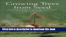 [Read PDF] Growing Trees from Seed: A Practical Guide to Growing Native Trees, Vines and Shrubs