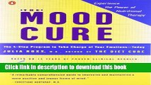 Books The Mood Cure: The 4-Step Program to Take Charge of Your Emotions--Today Free Online